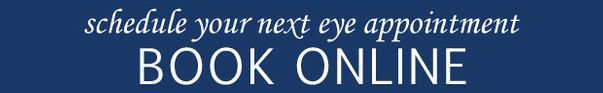 schedule your next eye appointment Book Online